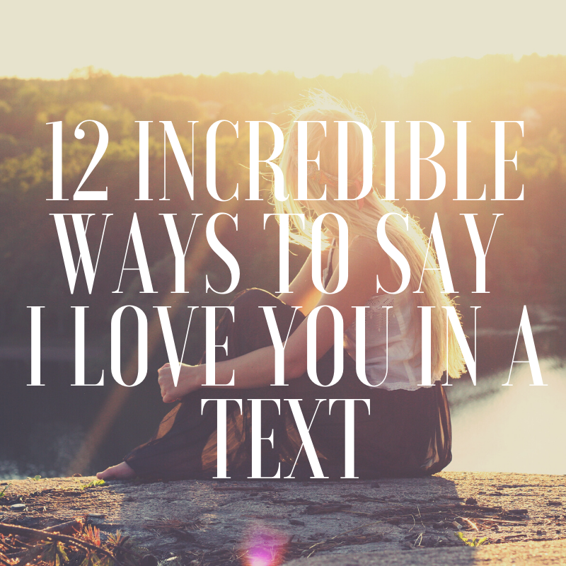 12 Incredible Ways to Say I Love You in a Text